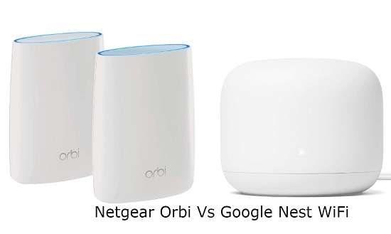 Netgear Orbi Vs Google Nest WiFi - Which One You Should Go For?